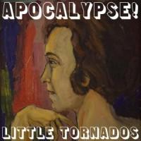 Image of Little Tornados - Apocalypse!