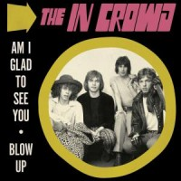 Image of The In Crowd - Am I Glad To See You / Blow Up