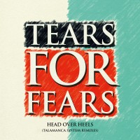 Image of Tears For Fears - Head Over Heels (Talamanca System Remix)