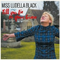 Image of Miss Ludella Black - Till You Lie In Your Grave