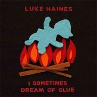 Image of Luke Haines - I Sometimes Dream Of Glue