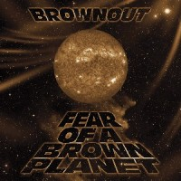 Image of Brownout - Fear Of A Brown Planet