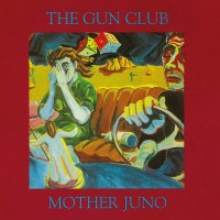 Image of The Gun Club - Mother Juno
