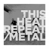 Image of This Heat - Repeat / Metal