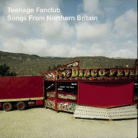 Teenage Fanclub - Songs From Northern Britain - Remastered Edition