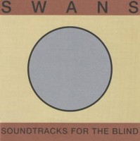 Image of Swans - Soundtracks For The Blind - Reissue