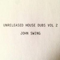 John Swing - Unreleased House Dubs Vol.2
