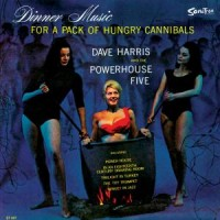 Image of Dave Harris & The Powerhouse Five - Dinner Music For A Pack Of Hungry Cannibals