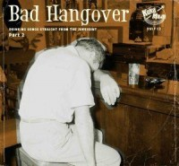 Image of Various Artists - Bad Hangover - Drinking Songs Straight From The Jukejoint - Part 2