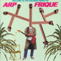 Image of Arp Frique - Welcome To The Colorful World Of Arp Frique