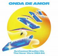 Image of Various Artists - Onda De Amor: Synthesized Brazilian Hits That Never Were (1984-94)
