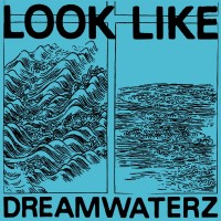 Image of Look Like - Dreamwaterz EP