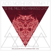 Image of Acid Mothers Temple & The Melting Paraiso UFO - Hallelujah Mystic Garden Part 1