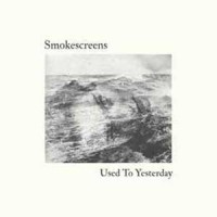 Image of Smokescreens - Used To Yesterday