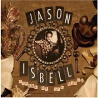 Jason Isbell - Sirens Of The Ditch: Deluxe Edition