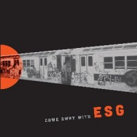 ESG - Come Away With - Repress