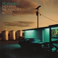 Image of Jayhawks - Black Roads And Abandoned Motels