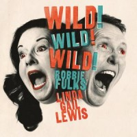 Image of Robbie Fulks & Linda Gail Lewis - Wild! Wild! Wild!