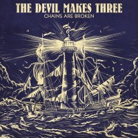 Image of The Devil Makes Three - Chains Are Broken