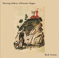 Image of Buck Curran - Morning Haikus, Afternoon Ragas