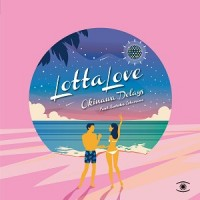 Image of Okinawa Delays - Lotta Love - Inc. Phil Mison & Psychemagik Remixes