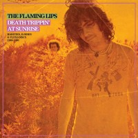 Image of The Flaming Lips - Death Trippin' At Sunrise: Rarities, B-Sides & Flexi-Discs 1986-1990