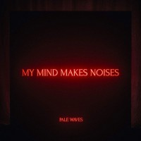 Image of Pale Waves - My Mind Makes Noises
