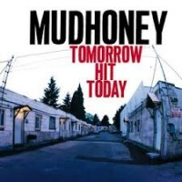 Image of Mudhoney - Tomorrow Hit Today