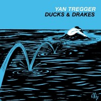 Image of Yan Tregger - Ducks & Drakes