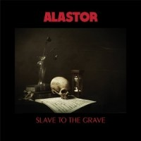 Alastor - Slave To The Grave