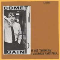 Comet Gain - If Not Tomorrow