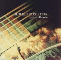 Red House Painters - Songs For A Blue Guitar - 2018 Vinyl Reissue