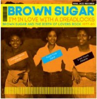 Image of Brown Sugar - I'm In Love With A Dreadlocks: Brown Sugar And The Birth Of Lovers Rock 1977-80