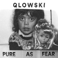 Image of Qlowski - Pure As Fear