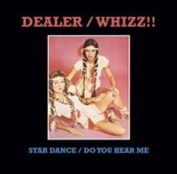 Dealer / Whizz!! - Star Dance / Do You Hear Me