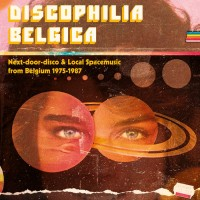 Various Artists - Discophilia Belgica : Next-Door-Disco & Local Spacemusic From Belgium