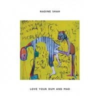Image of Nadine Shah - Love Your Dum And Mad - Reissue
