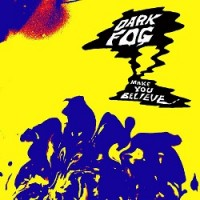 Image of Dark Fog - Make You Believe