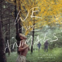 Image of Nick Zammuto - We The Animals: An Original Motion Picture Soundtrack