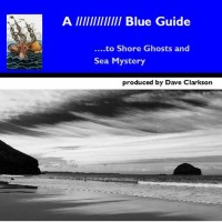 Image of Dave Clarkson - A Blue Guide To Shore Ghosts And Sea Mystery