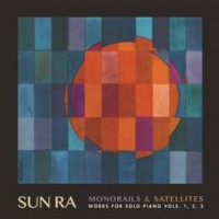 Image of Sun Ra - Monorails And Satellites - Works For Solo Piano Vols. 1,2,3