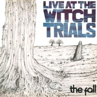 Image of The Fall - Live At The Witch Trials