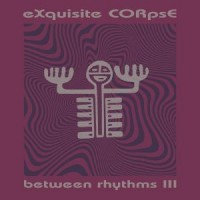 Image of Exquisite Corpse - Between Rhythms III