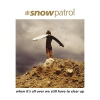 Image of Snow Patrol - When It's All Over We Still Have To Clear Up