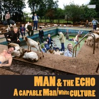 Man & The Echo - A Capable Man / White Culture
