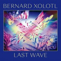 Image of Bernard Xolotl - Last Wave