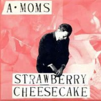 Image of A-Moms - Strawberry Cheese Cake / Modern Noise