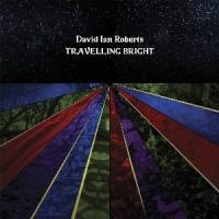 Image of David Ian Roberts - Travelling Bright
