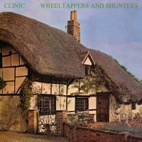 Image of Clinic - Wheeltappers And Shunters