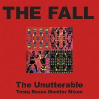 Image of The Fall - Unutterable - Testa Rossa Monitor Mixes